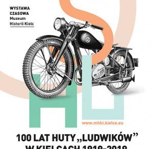 """""""100 lat Huty """"Ludwików"""" w Kielcach 1919-2019"""" - wystawa"""