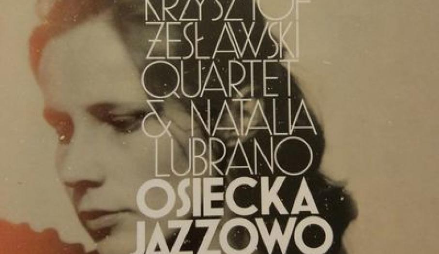 Osiecka Jazzowo - Krzysztof Żesławski QUARTET & Natalia Lubrano w Pałacyku T. Zielińskiego