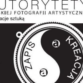 AUTORYTETY Polskiej Fotografii Artystycznej - zapraszamy już dziś